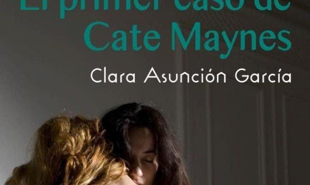 El primer caso de Cate Maynes de Clara Asunción García