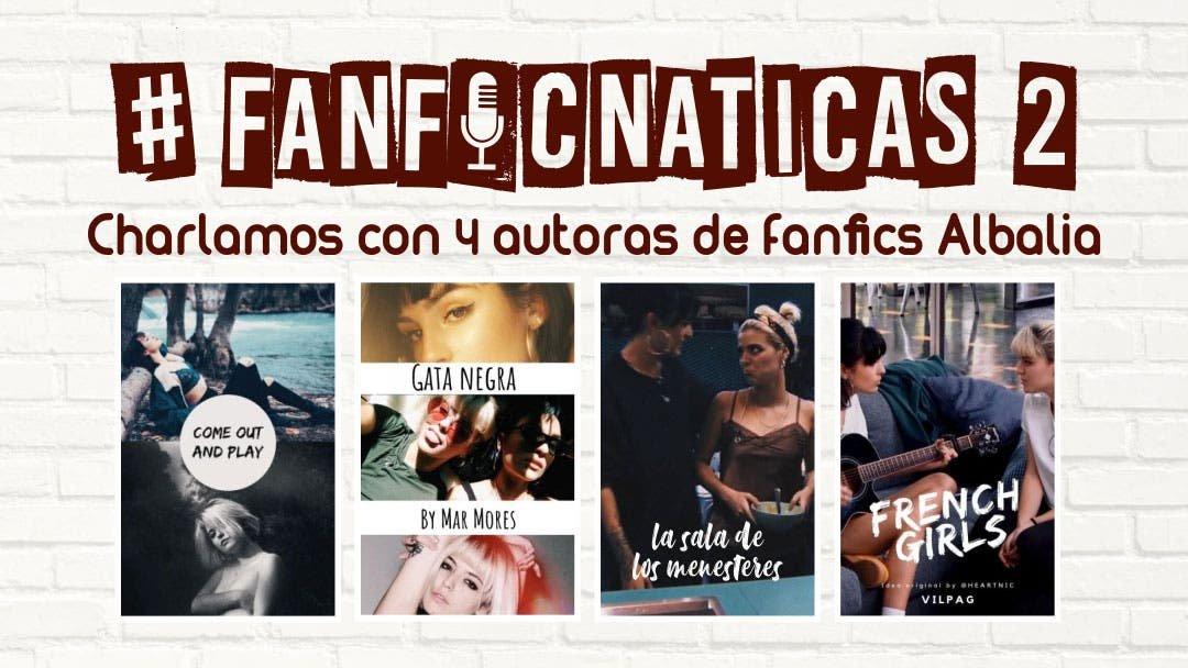 Fanficnáticas 2: hablemos de fanfics albalia