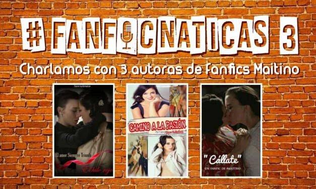 Fanficnáticas 3: Hablamos de fanfics de Maitino