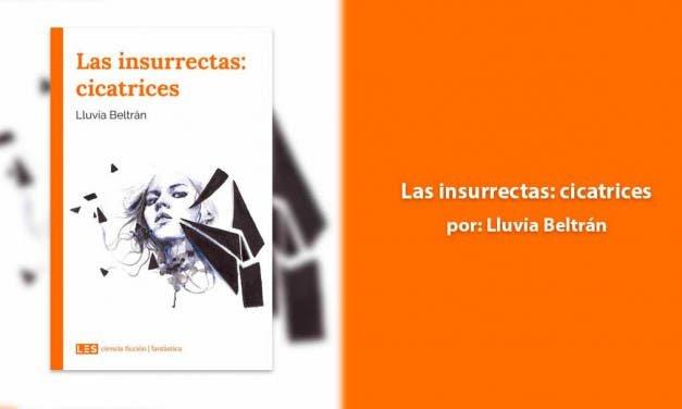 Las insurrectas: cicatrices una distopía llena de aventuras y algún romance
