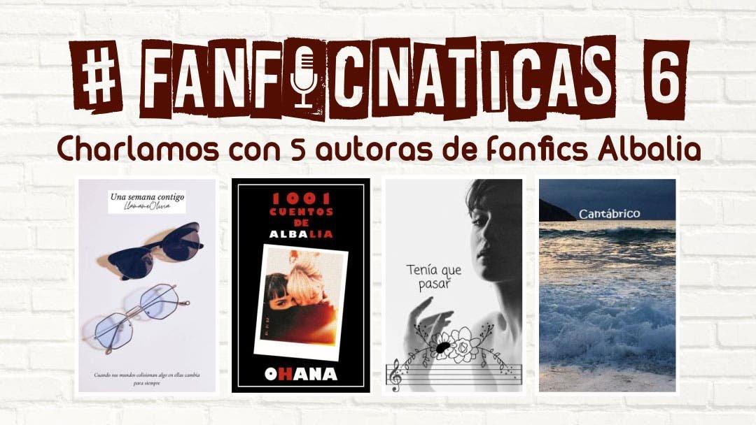 Fanficnáticas 6: charlamos de fanfics Albalia con  @Rechistaradika3, @_refluxs, @Llamame_Olivia y @emma_asturias